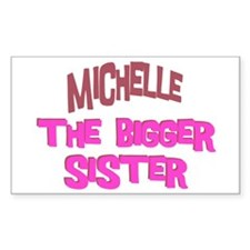 Michelle - The Bigger Sister Rectangle Decal