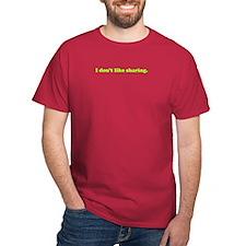 """I don't like sharing."" T-Shirt"