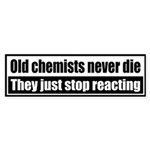 Old chemists never die, they just stop reacting