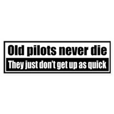Old pilots never die, they just dont get up as...