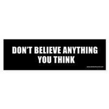 Don't believe anything you think Bumper Bumper Sticker