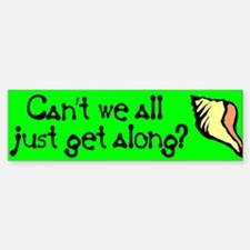 Can't we all just get along? Bumper Bumper Bumper Sticker