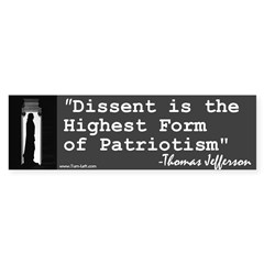 Bumper Sticker -- Dissent is the highest form of p