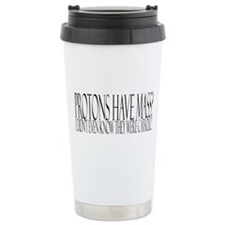 Protons have mass? Travel Mug