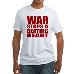 War Stops a Beating Heart Fitted T-Shirt
