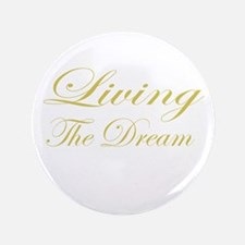 """Living the Dream Gold 3.5"""" Button"""