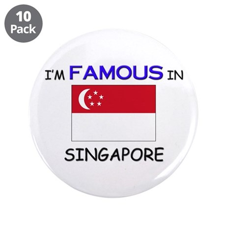 """I'd Famous In SINGAPORE 3.5"""" Button (10 pack)"""