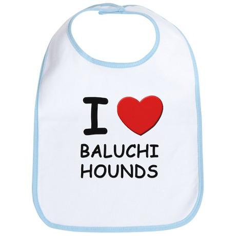 I love BALUCHI HOUNDS Bib