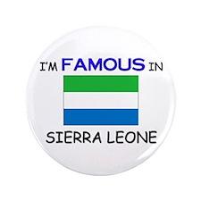 "I'd Famous In SIERRA LEONE 3.5"" Button"