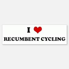 I Love RECUMBENT CYCLING Bumper Bumper Bumper Sticker