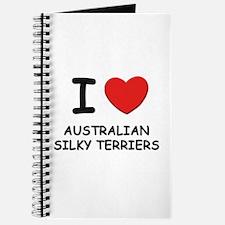 I love AUSTRALIAN SILKY TERRIERS Journal