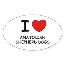 I love ANATOLIAN SHEPHERD DOGS Oval Decal