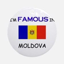 I'd Famous In MOLDOVA Ornament (Round)
