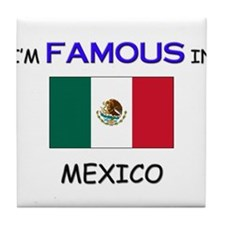I'd Famous In MEXICO Tile Coaster