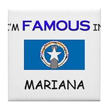 I'd Famous In MARIANA Tile Coaster