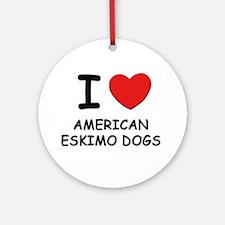 I love AMERICAN ESKIMO DOGS Ornament (Round)