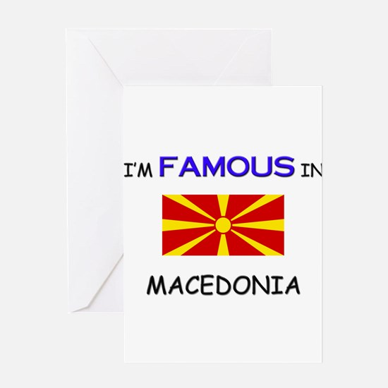 I'd Famous In MACEDONIA Greeting Card