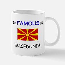 I'd Famous In MACEDONIA Mug