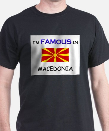I'd Famous In MACEDONIA T-Shirt