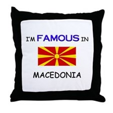 I'd Famous In MACEDONIA Throw Pillow