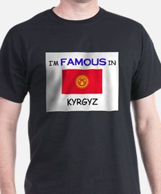 I'd Famous In KYRGYZ T-Shirt