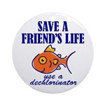 Save a life... dechlorinator. Keepsake (Round)