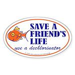 Save a life... dechlorinator. Oval Sticker