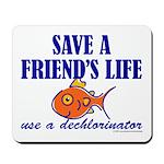 Save a life... dechlorinator. Mousepad