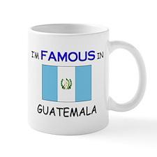 I'd Famous In GUATEMALA Mug