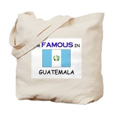 I'd Famous In GUATEMALA Tote Bag