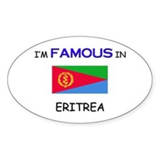 I'd Famous In ERITREA Oval Decal