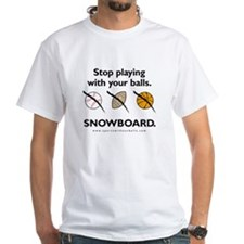 Stop playing with your balls. SNOWBOARD.