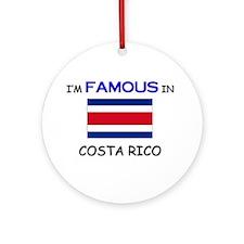 I'd Famous In COSTA RICO Ornament (Round)