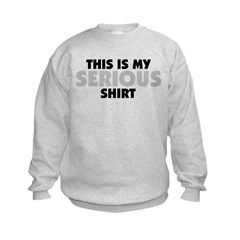 This is my Serious Sh Sweatshirt