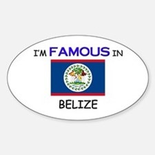 I'd Famous In BELIZE Oval Decal