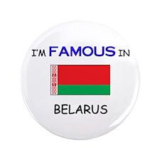 "I'd Famous In BELARUS 3.5"" Button"
