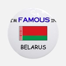 I'd Famous In BELARUS Ornament (Round)