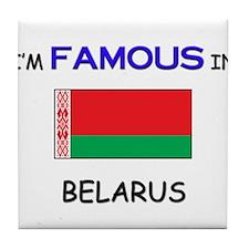 I'd Famous In BELARUS Tile Coaster