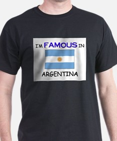 I'd Famous In ARGENTINA T-Shirt