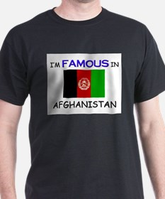 I'd Famous In AFGHANISTAN T-Shirt