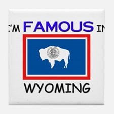 I'd Famous In WYOMING Tile Coaster