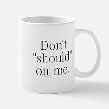 Don't Should on Me Mug