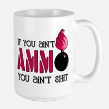 If you ain't AMMO you ain't s Large Mug