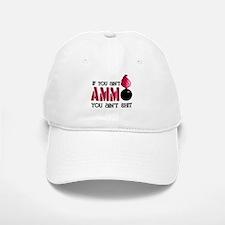If you ain't AMMO you ain't s Baseball Baseball Cap