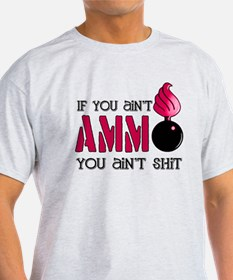 If you ain't AMMO you ain't s T-Shirt