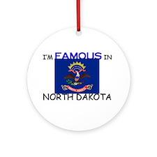 I'd Famous In NORTH DAKOTA Ornament (Round)