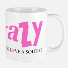 Crazy Enough to Love a Soldier Mug