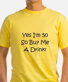 Yes I'm 50 So Buy Me A Drink! T