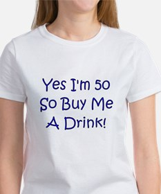 Yes I'm 50 So Buy Me A Drink! Tee