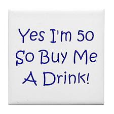 Yes I'm 50 So Buy Me A Drink! Tile Coaster